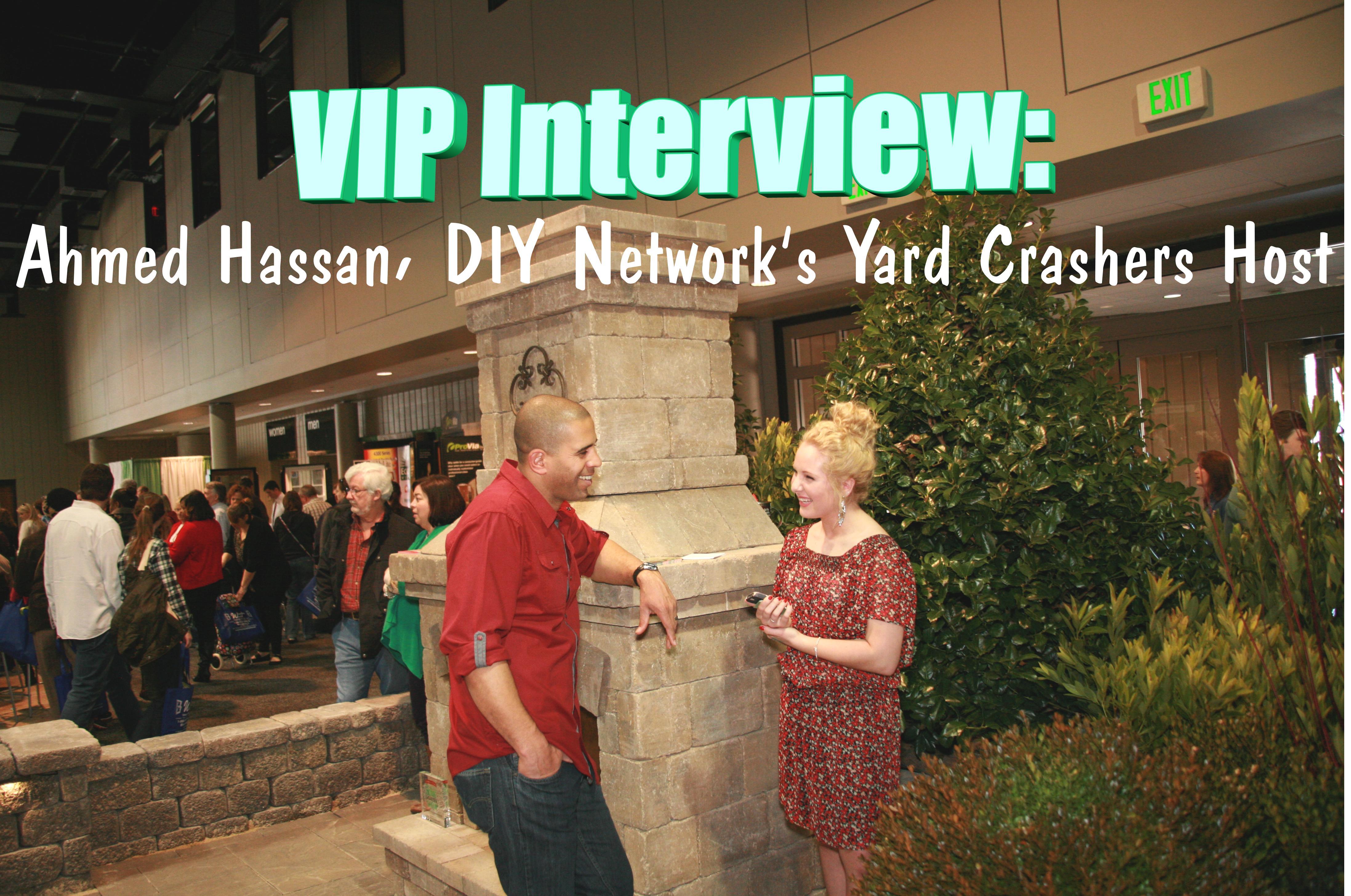 vip interview ahmed hassan diy network u0027s yard crashers host