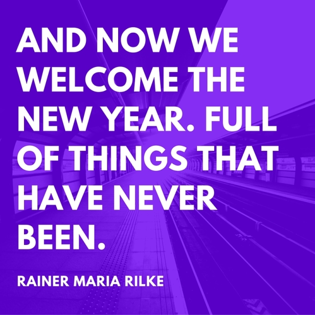 And now we welcome the new year. Full of things that have never been.
