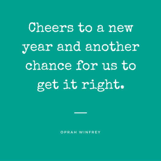 Cheers to a new year and another chance for us to get it right.
