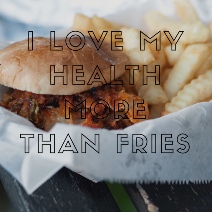 I love my health more than fries
